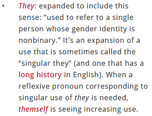 "They: expanded to include this sense: ""used to refer to a single person whose gender indentity is nonbinary."""